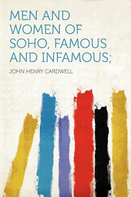Hardpress Publishing Men and Women of Soho, Famous and Infamous; by Cardwell, John Henry [Paperback] at Sears.com