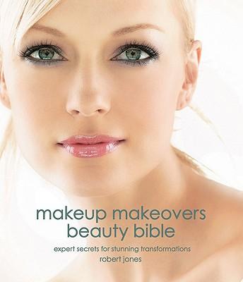The Makeup Makeovers Bible By Jones, Robert